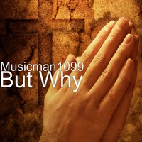 But Why — Musicman1099