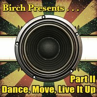 Birch Presents: Dance, Move, Live It up Part II — сборник