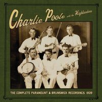 The Complete Paramount & Brunswick Recordings, 1929 — Charlie Poole & The Highlanders