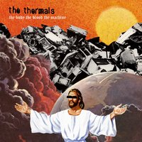The Body, The Blood, The Machine — The Thermals