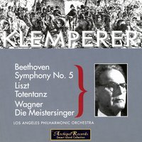 Klemperer in Los Angeles: Beethoven, Symphony No. 5; Liszt, Totentanz; Wagner, Die Meistersinger — Otto Klemperer, Los Angeles Philharmonic Orchestra