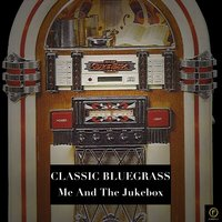 Classic Bluegrass, Me and the Jukebox — сборник
