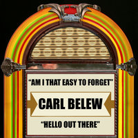 Am I the Easy to Forget / Hello Out There — Carl Belew