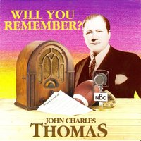Will You Remember? — John Charles Thomas
