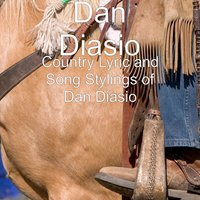 Country Lyric and Song Stylings of Dan Diasio — Dan Diasio