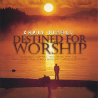 Destined For Worship — Chris Bethel