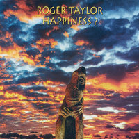 Happiness? — Roger Taylor