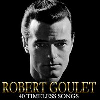 40 Timeless Songs — Robert Goulet