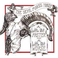 A Little Bit Faster And A Little Bit Worse — The Devil Makes Three