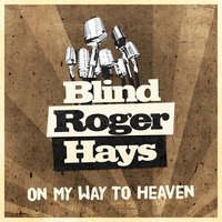 On My Way to Heaven — Blind Roger Hays