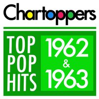 Top Pop Hits of 1962 & 1963 — Chartoppers