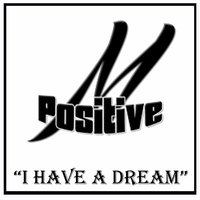 I Have a Dream — M Positive