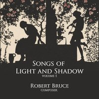Songs of Light and Shadow, Vol. 1 — Robert Bruce