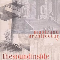 The Sound Inside: Music and Architecture — Иоганн Себастьян Бах, John Taylor, Ian Carr, Генрих Шютц, Paul Horn, Гийом Дюфаи, R. Carlos Nakai, James Newton