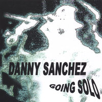Danny Sanchez Going Solo — Danny Sanchez