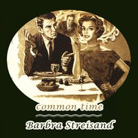 Common Time — Barbra Streisand