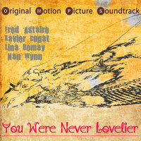 Original Motion Picture Soundtrack : You Were Never Lovelier (1942) — сборник
