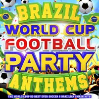 Brazil World Cup Football Party Anthems - The World's Top 50 Best Ever Soccer & Brazilian Latin Smash Hits! — Bossa Brazillia