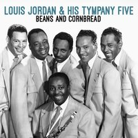 Beans and Corm Bread — Louis Jordan & His Tympany Five