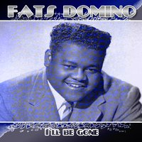 I'll Be Gone — Fats Domino