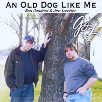 An Old Dog Like Me — Ron Gendron & Jim Lassiter