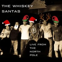 Live from the North Pole — The Whiskey Santas