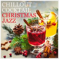 Chillout Cocktail Christmas Jazz — Christmas Music, Chilled Jazz Masters, New York Jazz Lounge