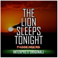 The Lion Sleeps Tonight — Passengers