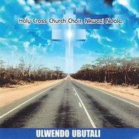 Ulwendo Ubutali — Holy Cross Church Choir Nkwazi Ndola