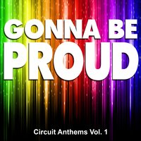 Gonna Be Proud - Circuit Anthems, Vol. 1 — сборник