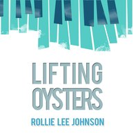 Lifting Oysters — Rollie Lee Johnson