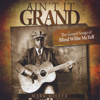 Ain't It Grand: The Gospel Songs of Blind Willie McTell — Mark Miller