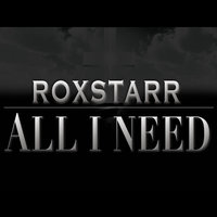 All I Need — Roxstarr