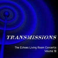 Transmissions: The Echoes Living Room Concerts, Vol. 19 — сборник