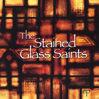 Ep — The Stained Glass Saints
