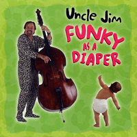 Funky As A Diaper — Uncle Jim