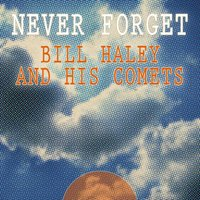 Never Forget — Bill Haley & The Comets