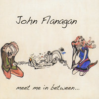 Meet Me In Between — John Flanagan