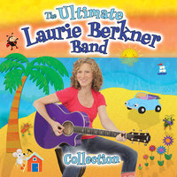 The Ultimate Laurie Berkner Band Collection — The Laurie Berkner Band, Laurie Berkner