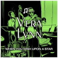 When You Wish Upon a Star — Vera Lynn