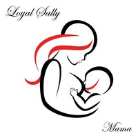 Mama — Loyal Sally