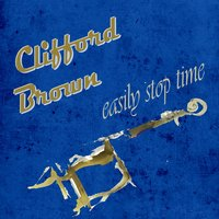 Easily Stop Time — Clifford Brown