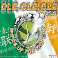 OLÉ, OLÉ, OLÉ 2002 (We're Up For The Cup) — Dance To Tipperary