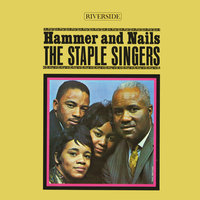 Hammer And Nails — The Staple Singers