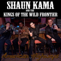 American Highways — Shaun Kama & The Kings Of The Wild Frontier