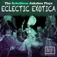 The Rebellious Jukebox Plays Eclectic Exotica — сборник