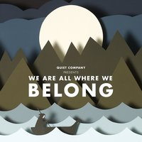 We Are All Where We Belong — Quiet Company