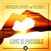 Love Is Possible — Housedelicious, Gloria T