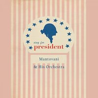 Sing For President — Mantovani & His Orchestra