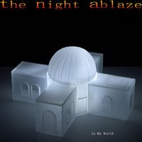 In My World — The Night Ablaze